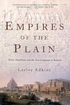 Reading books Empires of the Plain: Henry Rawlinson and the Lost Languages of Babylon
