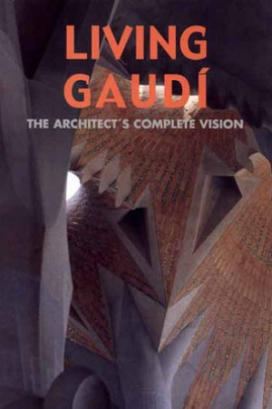 read online Living Gaudi: The Architect's Complete Vision