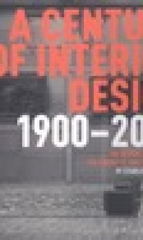 Century of Interior Design: The Design, the Designers, the Products, and the Profession 1900-2000