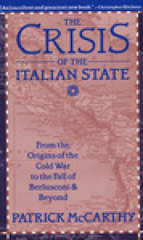 The Crisis of the Italian State: From the Origins of the Cold War to the Fall of Berlusconi and Beyond