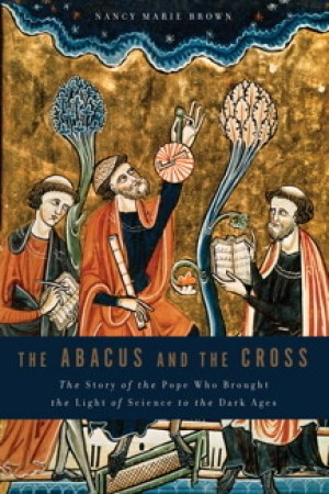 Reading books The Abacus and the Cross: The Story of the Pope Who Brought the Light of Science to the Dark Ages