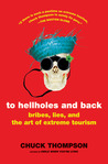To Hellholes and Back: Bribes, Lies, and the Art of Extreme Tourism