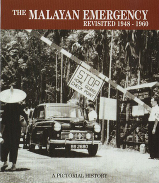 The Malayan Emergency Revisited 1948-1960: A Pictorial History
