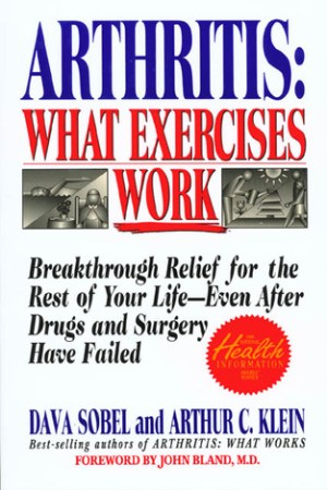 Reading books Arthritis: What Exercises Work: Breakthrough Relief For The Rest Of Your Life, Even After Drugs & Surgery Have Failed