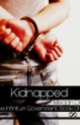 Download Kidnapped (The Infinitum Government, #1) books