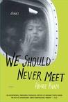 We Should Never Meet: Stories
