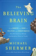 Download The Believing Brain: From Ghosts and Gods to Politics and Conspiracies How We Construct Beliefs and Reinforce Them as Truths pdf / epub books