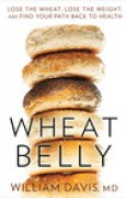 Download Wheat Belly: Lose the Wheat, Lose the Weight, and Find Your Path Back to Health books