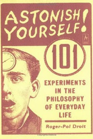 Reading books Astonish Yourself: 101 Experiments in the Philosophy of Everyday Life
