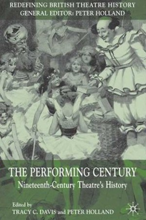 Reading books The Performing Century: Nineteenth-Century Theatre's History