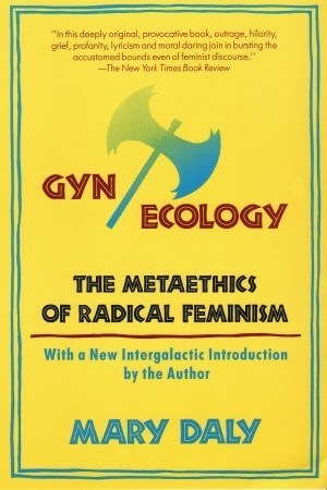 Reading books Gyn/Ecology: The Metaethics of Radical Feminism