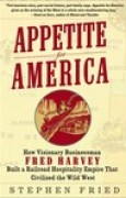 Download Appetite for America: How Visionary Businessman Fred Harvey Built a Railroad Hospitality Empire That Civilized the Wild West books