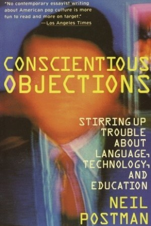 Reading books Conscientious Objections: Stirring Up Trouble About Language, Technology and Education