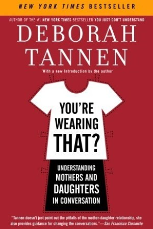 Reading books You're Wearing That?: Understanding Mothers and Daughters in Conversation