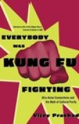 Download Everybody Was Kung Fu Fighting: Afro-Asian Connections and the Myth of Cultural Purity books