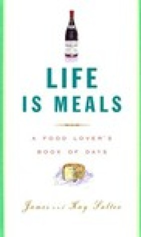 Life Is Meals: A Food Lover's Book of Days