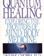 Quantum Healing: Exploring the Frontiers of Mind Body Medicine