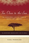 Too Close to the Sun: The Audacious Life and Times of Denys Finch Hatton