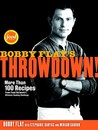 Bobby Flay's Throwdown!: More Than 100 Recipes from Food Network's Ultimate Cooking Challenge