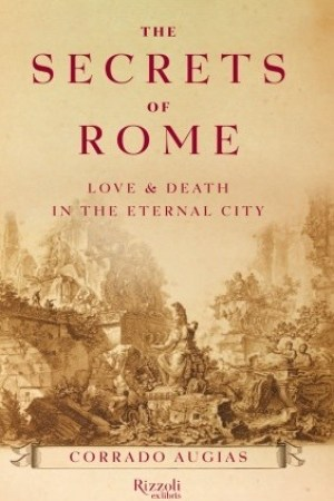 Reading books The Secrets of Rome: Love and Death in the Eternal City