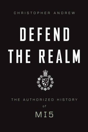 Defend the Realm: The Authorized History of MI5