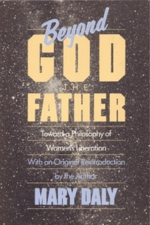 Beyond God the Father Toward a Philosophy of Women s Liberation