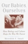 Download Our Babies, Ourselves: How Biology and Culture Shape the Way We Parent pdf / epub books