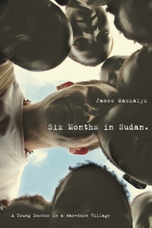 Reading books Six Months in Sudan: A Young Doctor in a War-torn Village