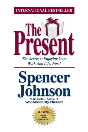 Reading books The Present : The Secret to Enjoying Your Work And Life, Now!