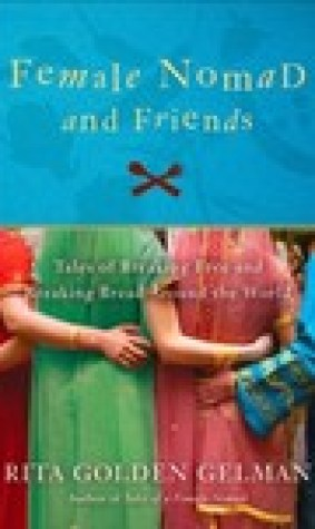 Female Nomad and Friends: Tales of Breaking Free and Breaking Bread Around the World