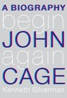 Begin Again: A Biography of John Cage