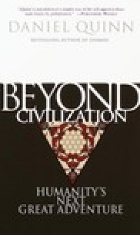 Beyond Civilization: Humanity's Next Great Adventure