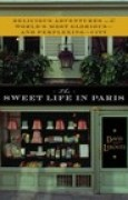 Download The Sweet Life in Paris: Delicious Adventures in the World's Most Glorious - and Perplexing - City books