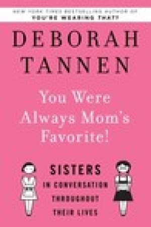 read online You Were Always Mom's Favorite!: Sisters in Conversation Throughout Their Lives