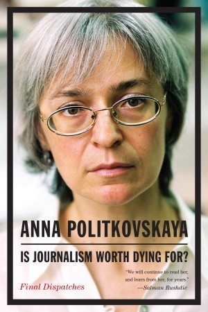 Reading books Is Journalism Worth Dying For?: Final Dispatches