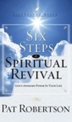 Six Steps to Spiritual Revival: God's Awesome Power in Your Life