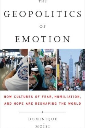 Reading books The Geopolitics of Emotion: How Cultures of Fear, Humiliation, and Hope are Reshaping the World