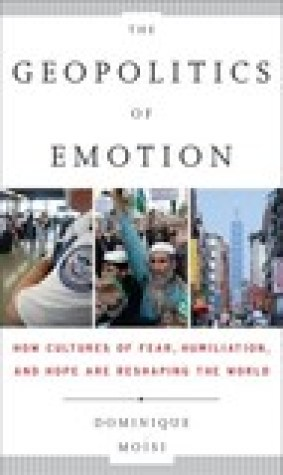 The Geopolitics of Emotion: How Cultures of Fear, Humiliation, and Hope are Reshaping the World