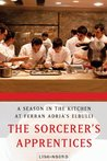 The Sorcerer's Apprentices: A Season in the Kitchen at Ferran Adrià's elBulli