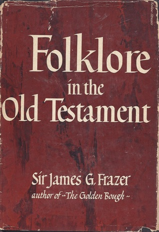 Folklore in the Old Testament: Studies in Comparative Religion, Legend and Law (Collected Works)