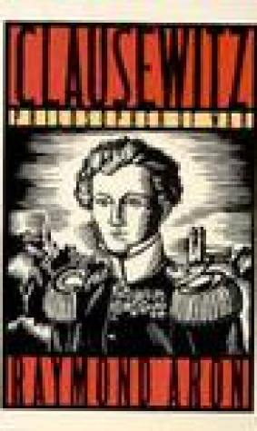 Clausewitz: Philosopher Of War