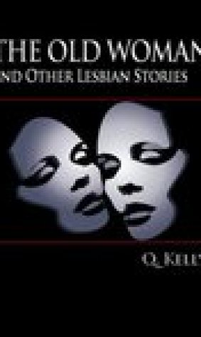 The Old Woman, and Other Lesbian Stories