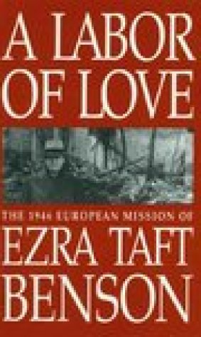 A Labor of Love: The 1946 European Mission of Ezra Taft Benson