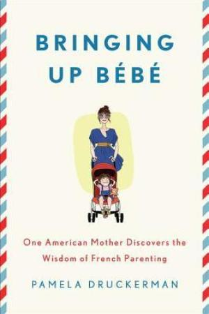 Reading books Bringing Up Bb: One American Mother Discovers the Wisdom of French Parenting