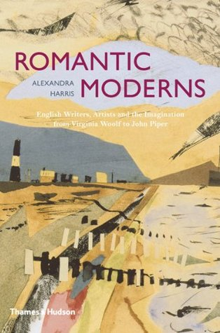 Romantic Moderns: English Writers, Artists and the Imagination from Virginia Woolf to John Piper