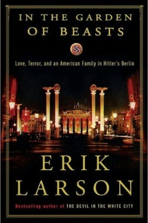 Reading books In the Garden of Beasts: Love, Terror, and an American Family in Hitler's Berlin