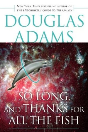 read online So Long, and Thanks for All the Fish (Hitchhiker's Guide to the Galaxy, #4)