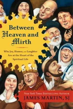 Reading books Between Heaven and Mirth: Why Joy, Humor, and Laughter Are at the Heart of the Spiritual Life