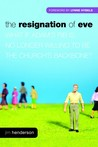 Download The Resignation Of Eve: What If Adam's Rib Is No Longer Willing To Be The Church's Backbone?