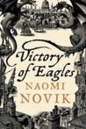 read online Victory of Eagles (Temeraire, #5)
